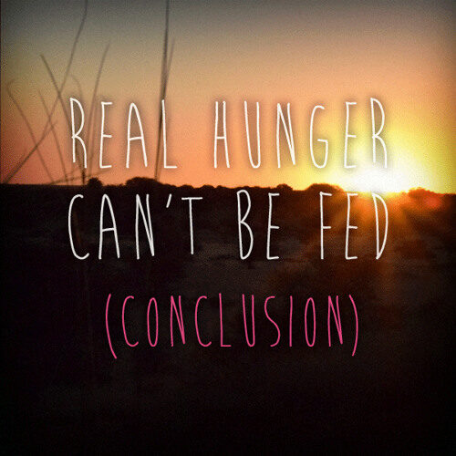 Real Hunger Can't Be Fed